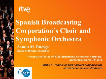 Spanish Broadcasting Corporation's Choir and Symphonic Orchestra Santos M. Ruesga Board of Directors Member Presentation for the 2 nd FIM International.
