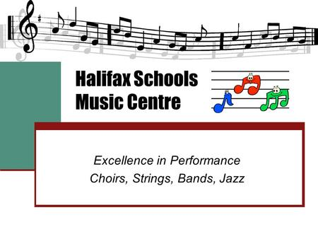 Halifax Schools Music Centre Excellence in Performance Choirs, Strings, Bands, Jazz.
