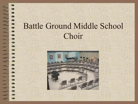 Battle Ground Middle School Choir. Grading Policy Spelling 10% Daily 40% Tests/Concerts 50%