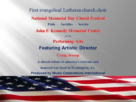 Produced by Music Celebrations International First evangelical Lutheran church choir National Memorial Day Choral Festival Pride ∙ Sacrifice ∙ Service.