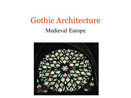 Gothic Architecture Medieval Europe. Gothic Cathedrals The Gothic period lasted from the late 1100's to the 1500's. Most Romanesque cathedrals had been.