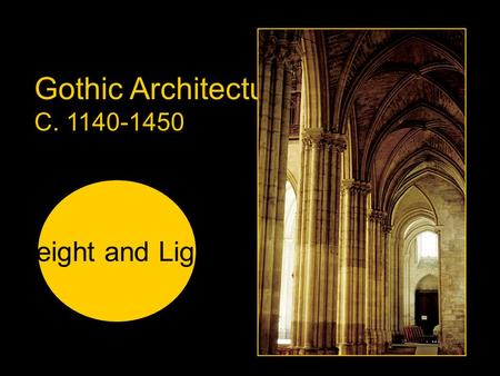 Gothic Architecture C. 1140-1450 Height and Light.