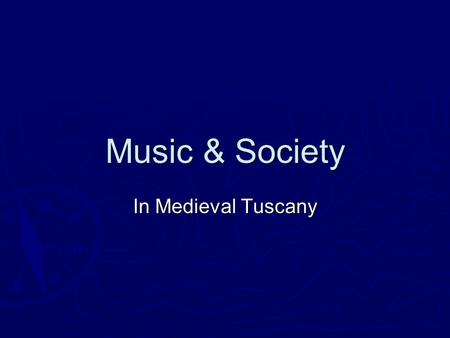 Music & Society In Medieval Tuscany.