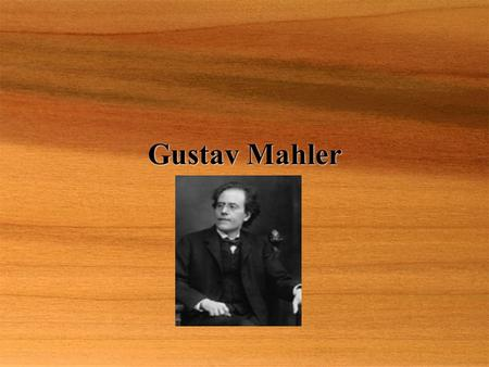 Gustav Mahler. Born: July 7, 1860, Kaliste, The Czech Republic Died: May 18, 1911, Vienna  Czech-born Austrian composer and conductor. Mahler's music.