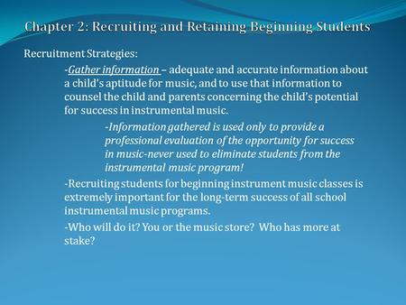 Recruitment Strategies: -Gather information – adequate and accurate information about a child's aptitude for music, and to use that information to counsel.