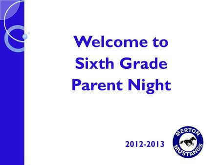 Welcome to Sixth Grade Parent Night 2012-2013. Merton Schools Mission Statement The mission of Merton Schools is to meet the needs of the 2020 student.