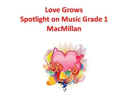 Love Grows Spotlight on Music Grade 1 MacMillan. Love grows one by one.