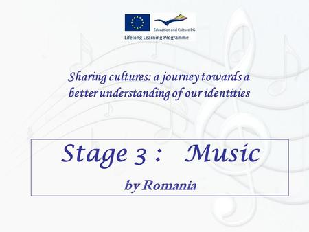 Sharing cultures: a journey towards a better understanding of our identities Stage 3 : Music by Romania.