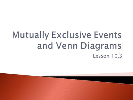 Mutually Exclusive Events and Venn Diagrams