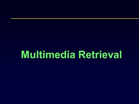 Multimedia Retrieval. Outline Audio Retrieval Spoken information Music Document Image Analysis and Retrieval Video Retrieval.