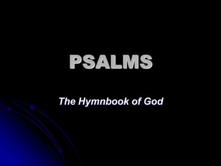 PSALMS The Hymnbook of God. Characteristics of the Psalms A thousand years of history A thousand years of history Musical instruments Musical instruments.