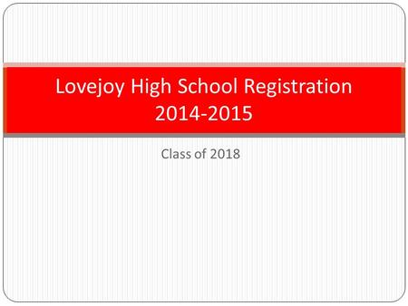 Class of 2018 Lovejoy High School Registration 2014-2015.