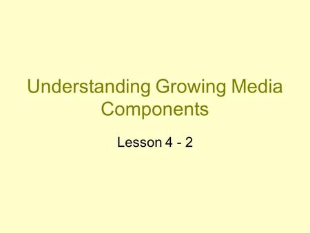 Understanding Growing Media Components Lesson 4 - 2.