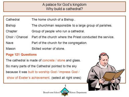 Broadwater School History Department 1 A palace for God's kingdom Why build a cathedral? CathedralThe home church of a Bishop.. BishopThe churchman responsible.