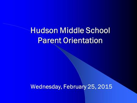 Hudson Middle School Parent Orientation