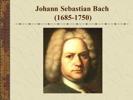 Johann Sebastian Bach (1685-1750) The Life of J.S. Bach Born in Eisenach, Germany, which was also the birthplace of Martin Luther. Bach's family supplied.