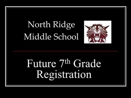 Future 7 th Grade Registration North Ridge Middle School.