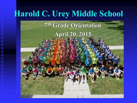 Harold C. Urey Middle School 7 th Grade Orientation April 20, 2015.