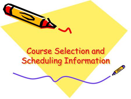 Course Selection and Scheduling Information. General Information Students must take between 5.00 and 6.00 units of credits each school year to ensure.
