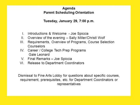 Agenda Parent Scheduling Orientation Tuesday, January 29, 7:00 p.m. I.Introductions & Welcome - Joe Spiccia II.Overview of the evening – Sally Miller/Christl.