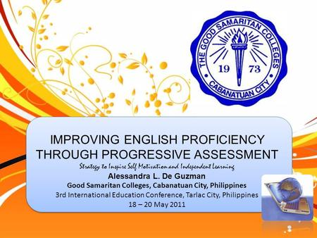 IMPROVING ENGLISH PROFICIENCY THROUGH PROGRESSIVE ASSESSMENT Strategy to Inspire Self Motivation and Independent Learning Alessandra L. De Guzman Good.