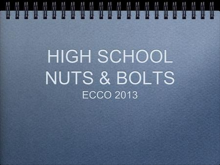 HIGH SCHOOL NUTS & BOLTS ECCO 2013