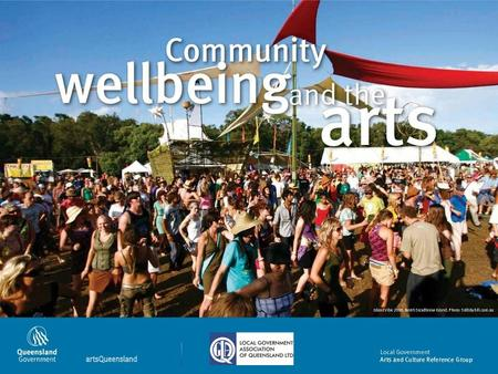 Community wellbeing and the arts. The arts include… MusicFestivals PaintingDigital and multimedia FilmPublic art CraftDesign WritingMuseums and collections.