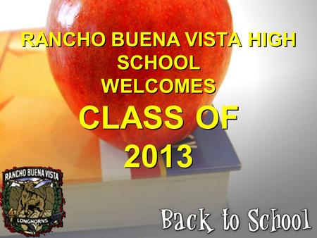 RANCHO BUENA VISTA HIGH SCHOOL WELCOMES CLASS OF 2013.