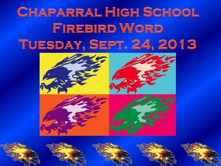 Chaparral High School Firebird Word Tuesday, Sept. 24, 2013.