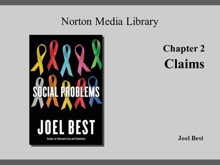 Chapter 2 Norton Media Library Chapter 2 Claims Joel Best.