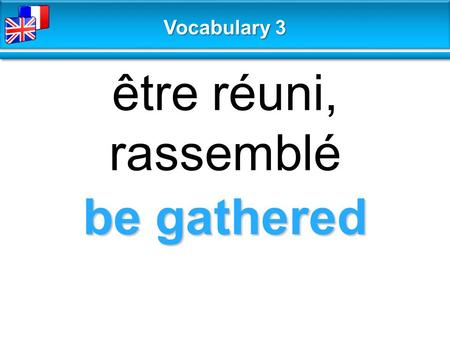 Be gathered être réuni, rassemblé Vocabulary 3. fresh ideas de nouvelles idées Vocabulary 3.