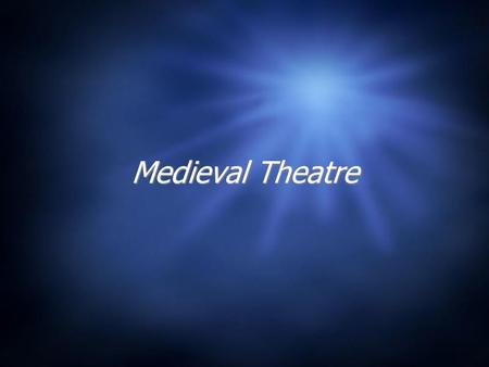 "Medieval Theatre. The ""dark ages""  The Middle Ages were the period between 500a.d.-1000a.d.  The fall of the Roman Empire marked the beginning of this."