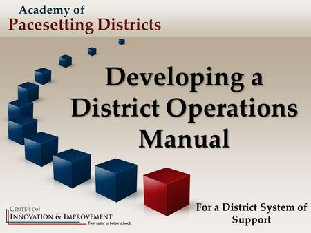 Academy of Pacesetting Districts Developing a District Operations Manual For a District System of Support.