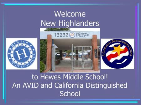 Welcome New Highlanders to Hewes Middle School! An AVID and California Distinguished School 1.