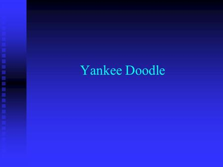 Yankee Doodle. About the Song Brought to America from the British during the French and Indian War (1754-1763) Brought to America from the British during.