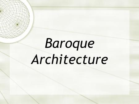 Baroque Architecture.  Elements of the Baroque style are found throughout Europe.  In Italy, the Baroque style is reflected in opulent and dramatic.