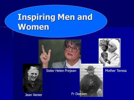 Inspiring Men and Women Jean Vanier Sister Helen Prejean Fr Damien Mother Teresa.