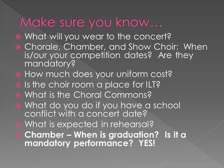  What will you wear to the concert?  Chorale, Chamber, and Show Choir: When is/our your competition dates? Are they mandatory?  How much does your uniform.