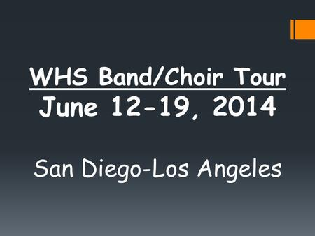 WHS Band/Choir Tour June 12-19, 2014 San Diego-Los Angeles.