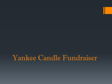 Yankee Candle Fundraiser. What are we selling?  Yankee candle products  Cool scratch and sniff brochures.