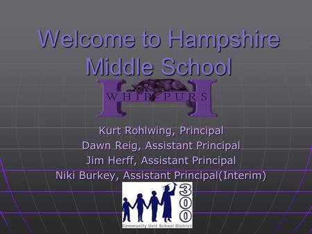 Welcome to Hampshire Middle School Kurt Rohlwing, Principal Dawn Reig, Assistant Principal Jim Herff, Assistant Principal Niki Burkey, Assistant Principal(Interim)