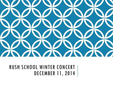 RUSH SCHOOL WINTER CONCERT DECEMBER 11, 2014. GOOD CHEER Welcome, welcome from far and near, We welcome you with all good cheer! Join with us on this.