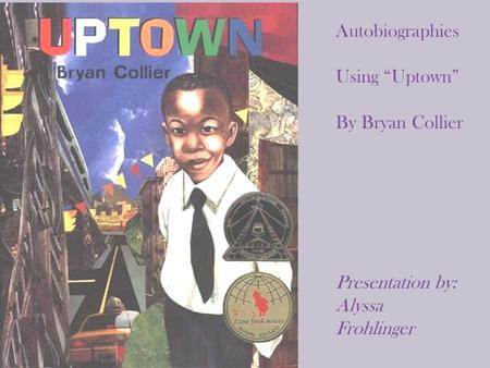 "Autobiographies Using ""Uptown"" By Bryan Collier"
