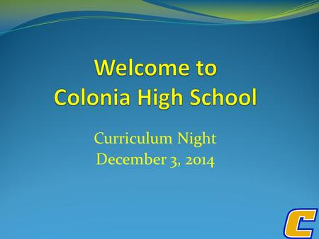 Curriculum Night December 3, 2014. Graduation Requirements English 1, 2, 3, and 4 in order (20 credits) Mathematics-Must include Algebra 1 (if not mastered.