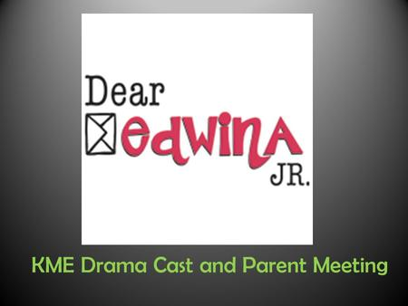 KME Drama Cast and Parent Meeting. Please turn in Registration Form Print this page From webpage If you do not have one. Important car rider info. Turn.