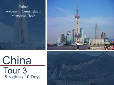 Tour 3 8 Nights / 10 Days Father William T. Cunningham Memorial Choir China.