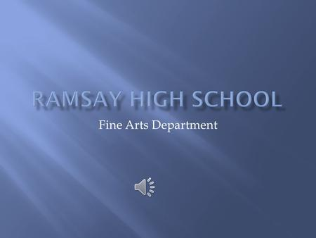 Fine Arts Department  The goal of the Ramsay High School Fine Arts Department is to provide a program which enhances cultural and intellectual growth.