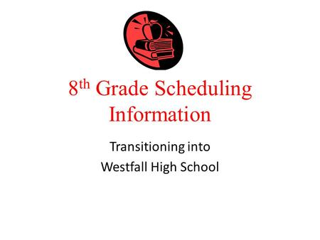 8 th Grade Scheduling Information Transitioning into Westfall High School.