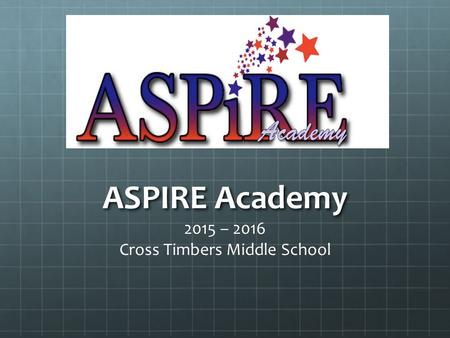 ASPIRE Academy 2015 – 2016 Cross Timbers Middle School.