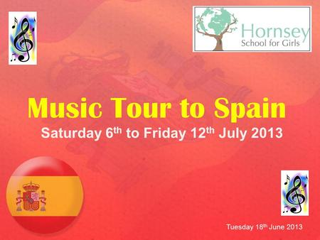 Saturday 6 th to Friday 12 th July 2013 Music Tour to Spain Tuesday 18 th June 2013.